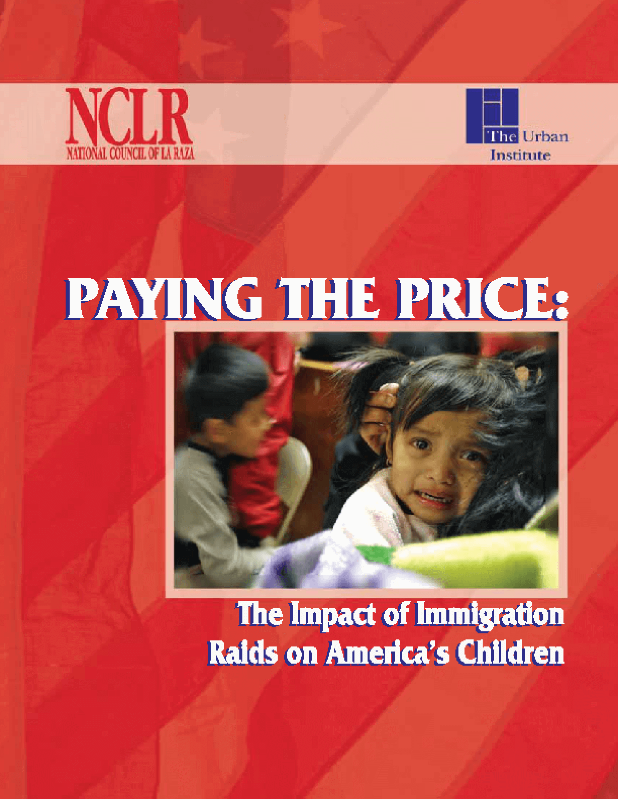 Paying the Price: The Impact of Immigration Raids on America's Children