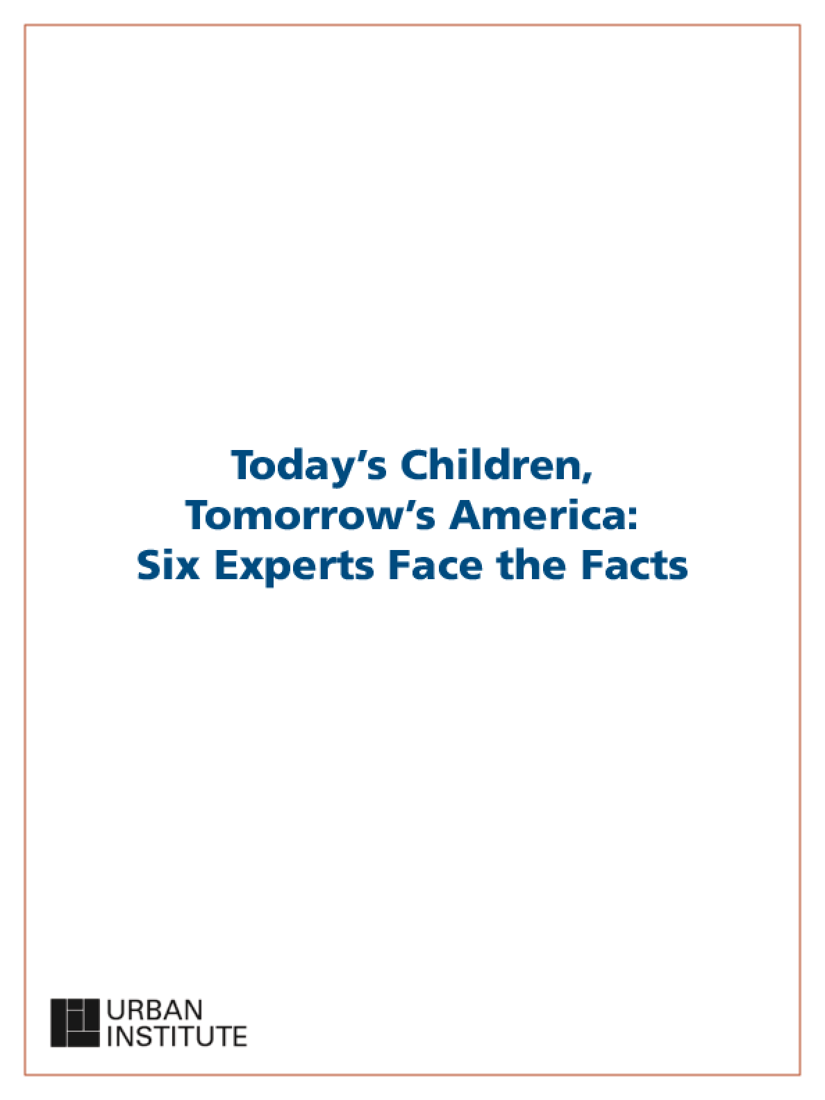 Today's Children, Tomorrow's America: Six Experts Face the Facts