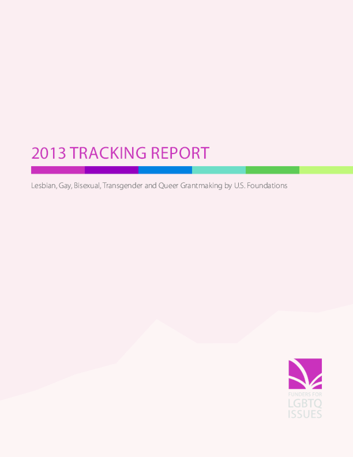 2013 Tracking Report: Lesbian, Gay, Bisexual, Transgender and Queer Grantmaking by U.S. Foundations