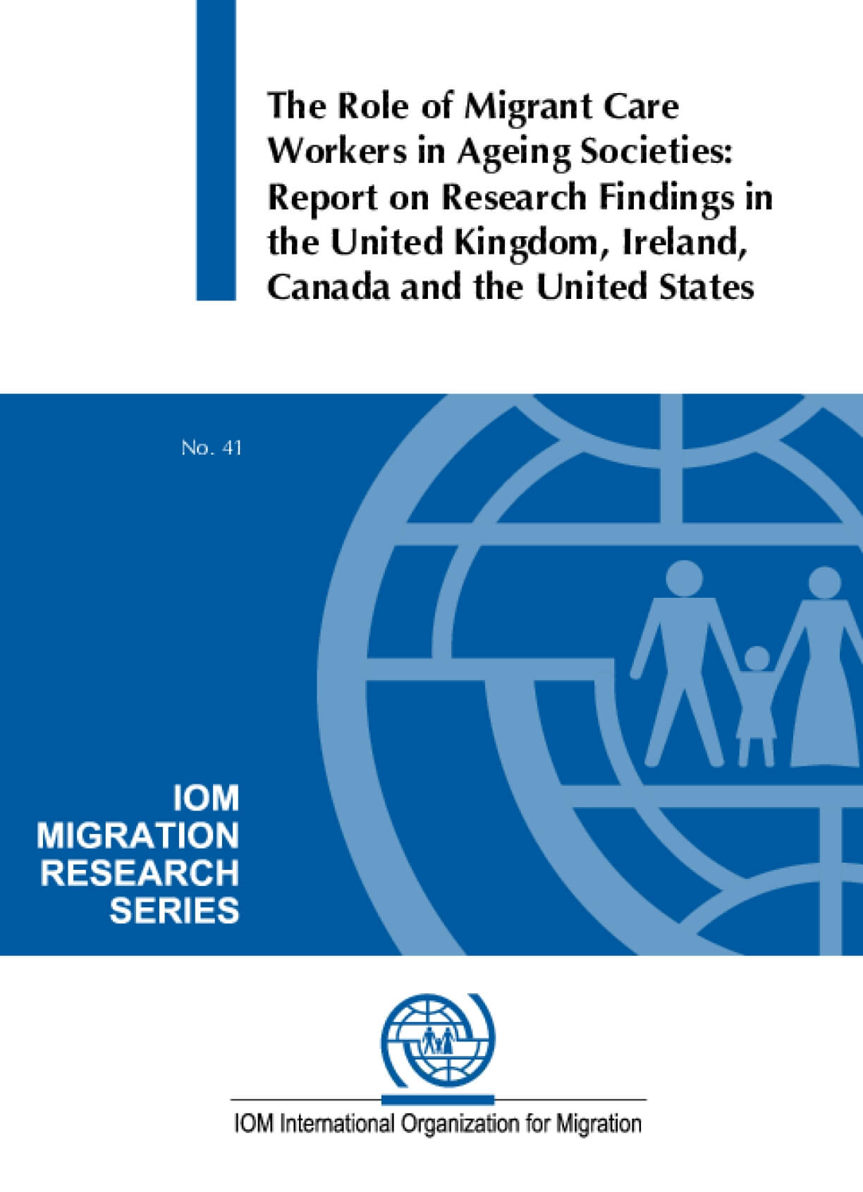 The Role of Migrant Care Workers in Ageing Societies: Report on Research Findings in the U.K., Ireland, Canada and the U.S.