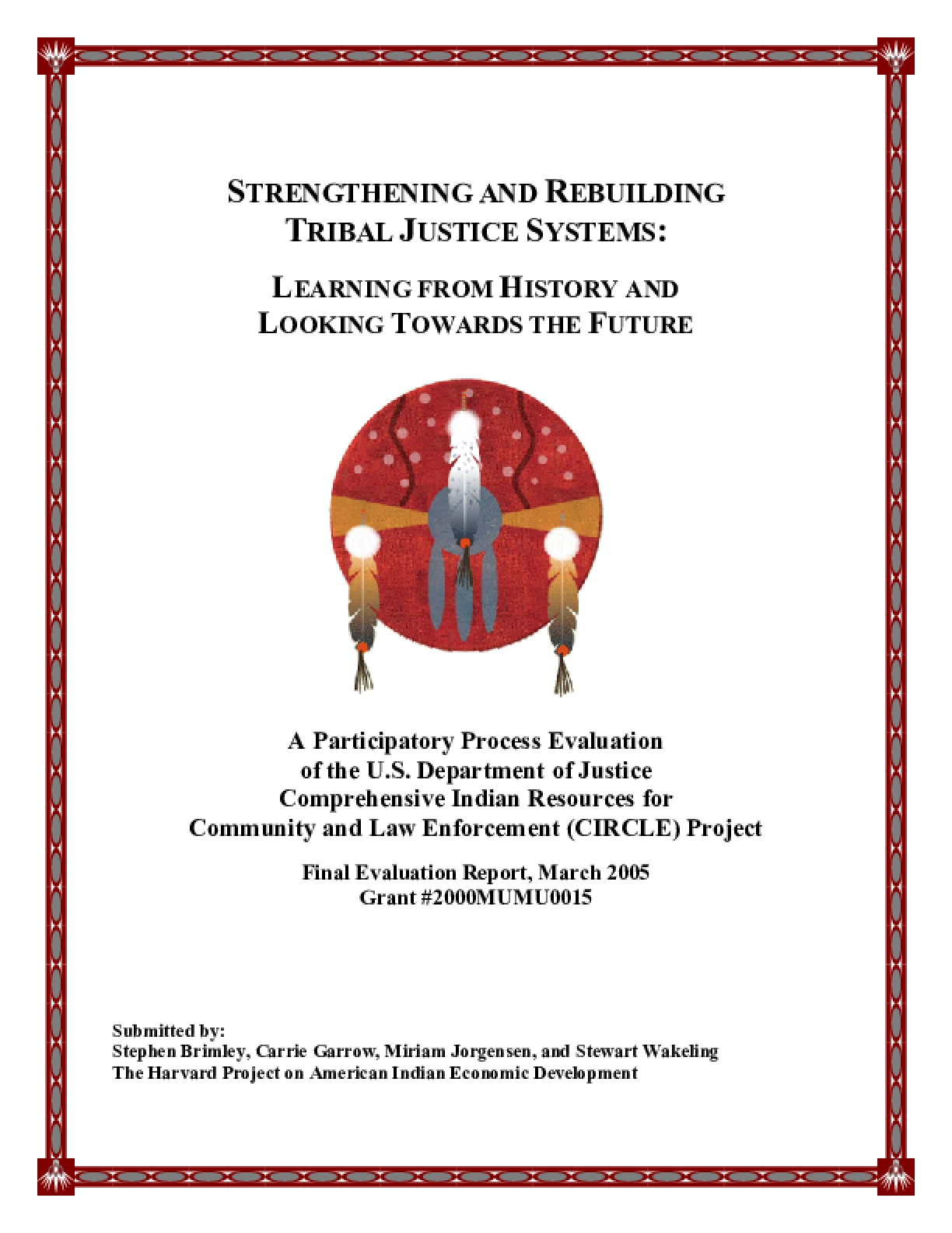 Strengthening and Rebuilding Tribal Justice Systems: Learning From History And Looking Towards the Future - A Participatory Process Evaluation of the U.S. Department of Justice Comprehensive Indian Resources for Community and Law Enforcement (CIRCLE) Project