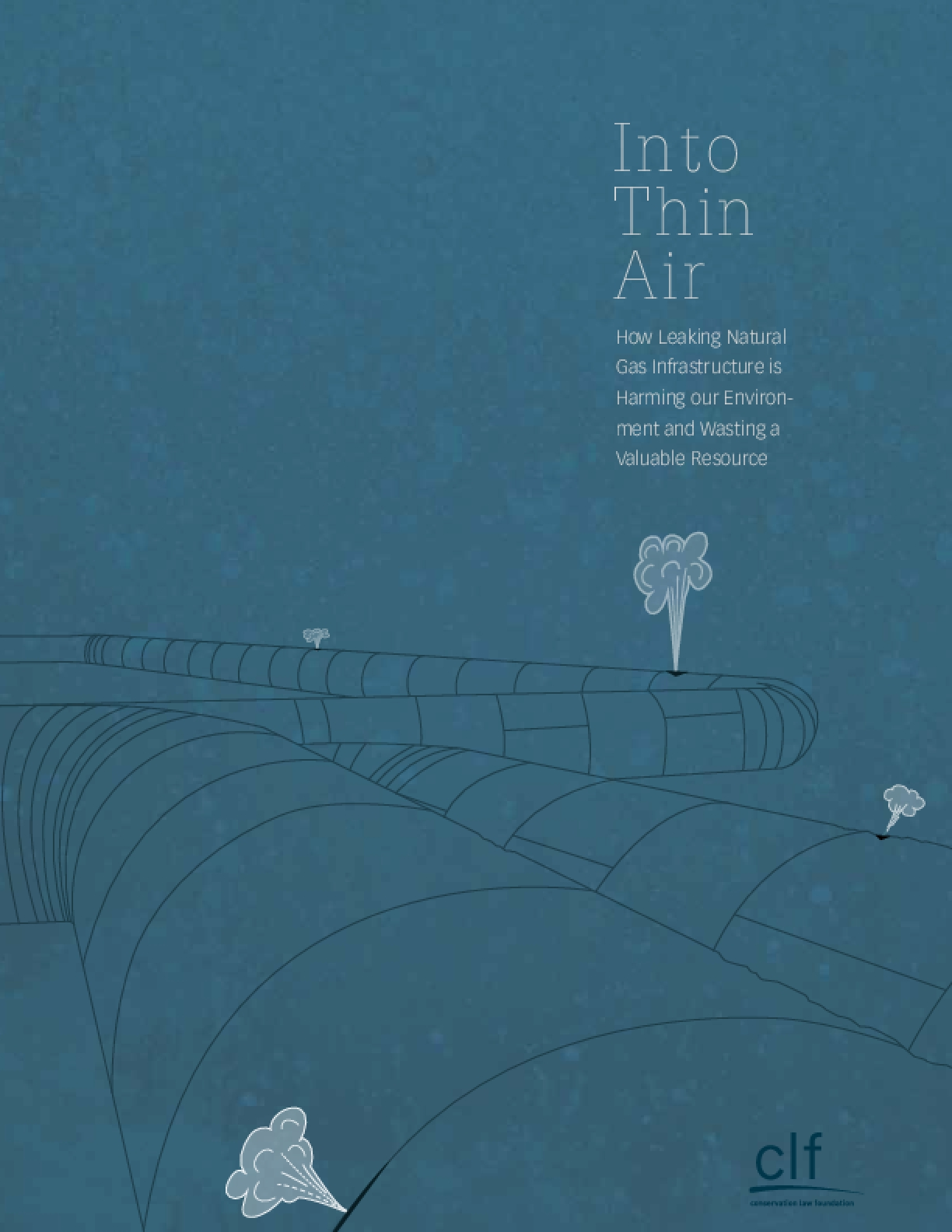 Into Thin Air: How Leaking Natural Gas Infrastructure is Harming our Environment and Wasting a Valuable Resource