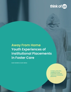 Away From Home: Youth Experiences of Institutional Placements in Foster Care